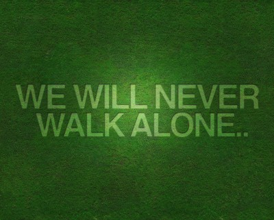 We will never walk alone.